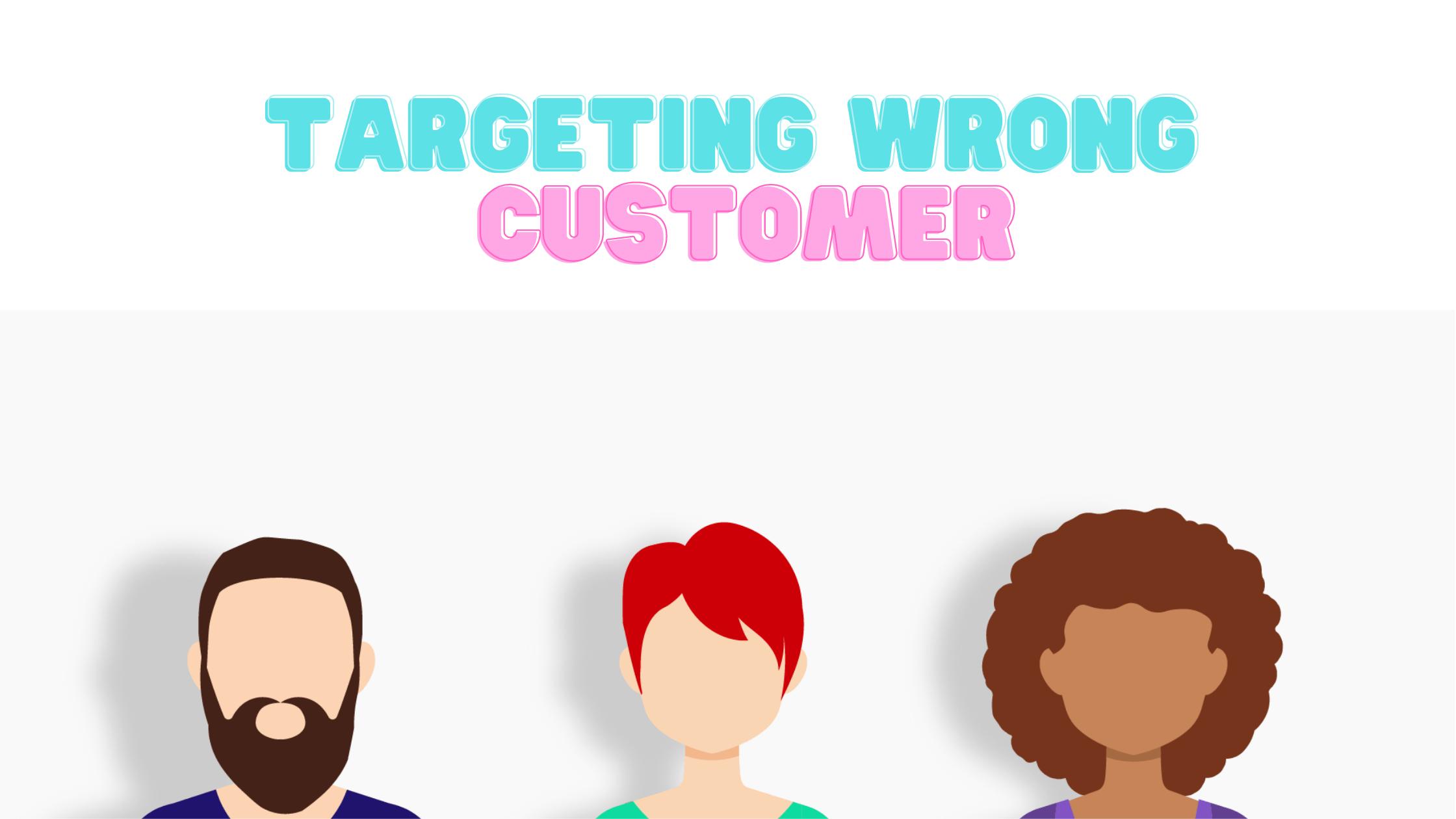 Targeting Wrong Customer