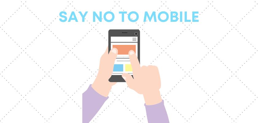 Say No to Mobile
